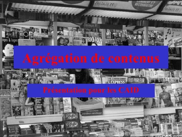 Agrégation de contenus Présentation pour les CAID