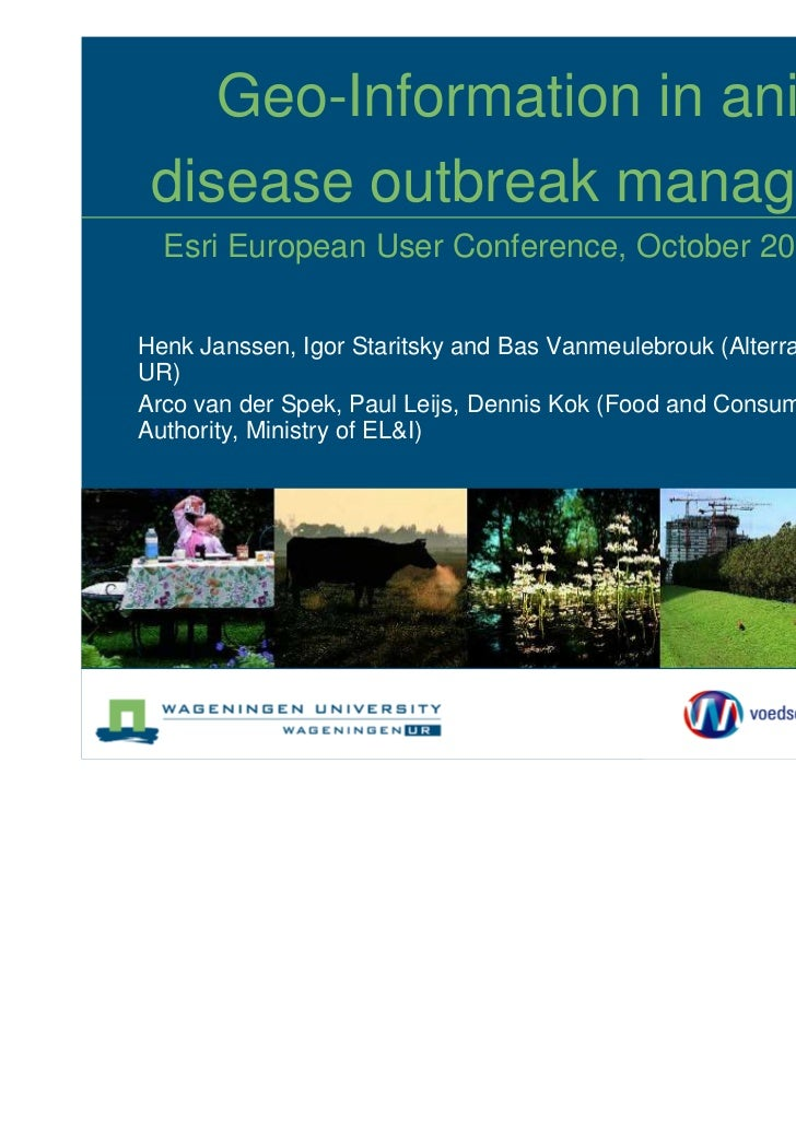 Geo-Information in animal disease outbreak management  Esri European User Conference, October 2011, MadridHenk Janssen, Ig...