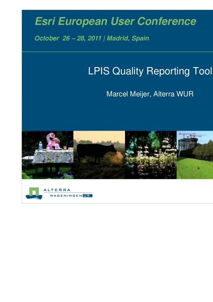 Esri European User ConferenceOctober 26 – 28, 2011   Madrid, Spain                 LPIS Quality Reporting Tool            ...
