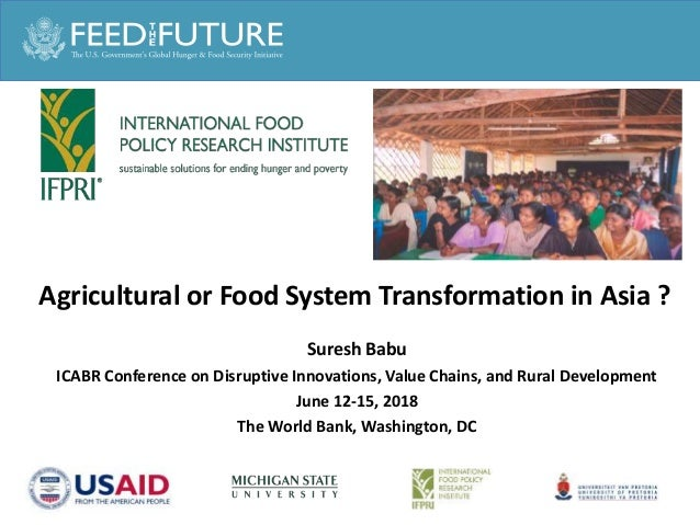 Agricultural or Food System Transformation in Asia ? Suresh Babu ICABR Conference on Disruptive Innovations, Value Chains,...