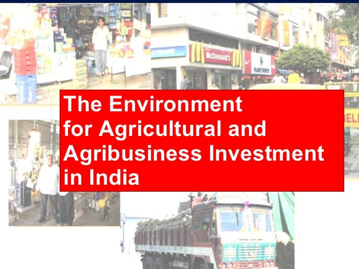 The Environment for Agricultural and Agribusiness Investment in India