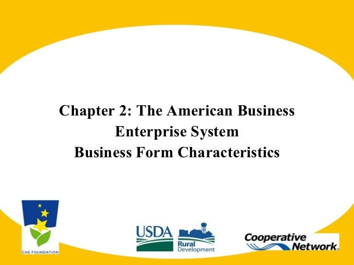 <ul><li>Chapter 2: The American Business </li></ul><ul><li>Enterprise System </li></ul><ul><li>Business Form Characteristi...