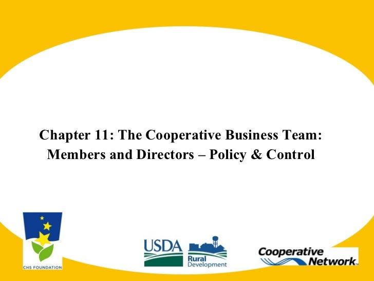 <ul><li>Chapter 11: The Cooperative Business Team: </li></ul><ul><li>Members and Directors – Policy & Control </li></ul>