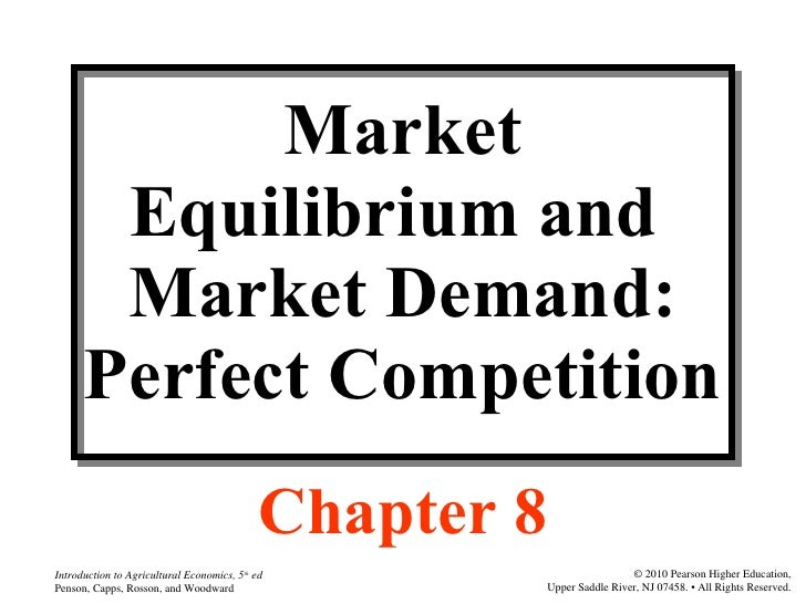Market Equilibrium and  Market Demand: Perfect Competition Chapter 8
