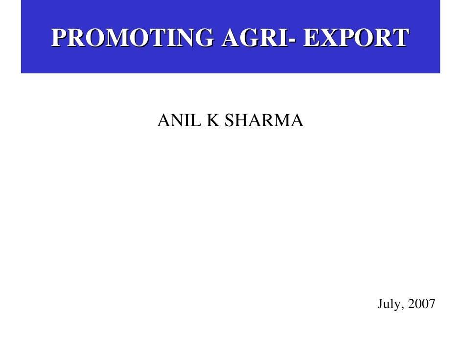 PROMOTING AGRI- EXPORT      ANIL K SHARMA                      July, 2007