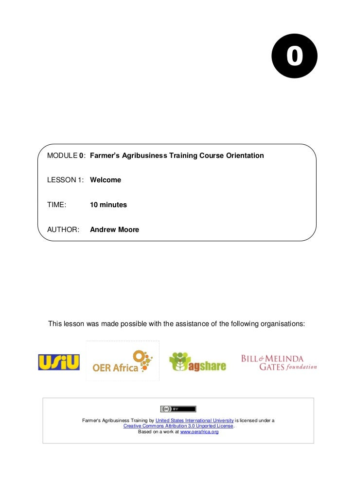 0MODULE 0: Farmer's Agribusiness Training Course OrientationLESSON 1: WelcomeTIME:        10 minutesAUTHOR:      Andrew Mo...