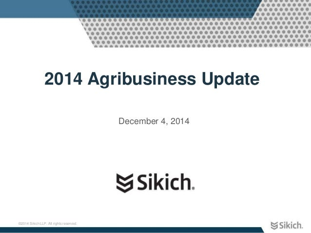 2014 Agribusiness Update  ©2014 Sikich LLP. All rights reserved.  December 4, 2014
