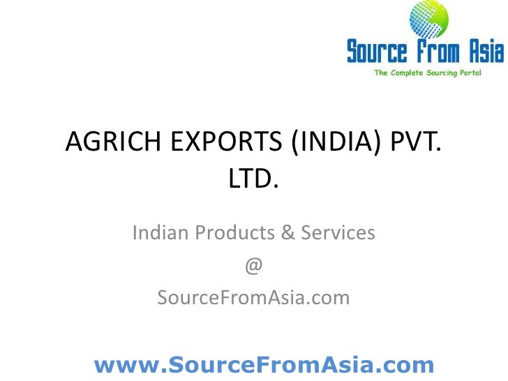 AGRICH EXPORTS (INDIA) PVT. LTD. <br />Indian Products & Services<br />@<br />SourceFromAsia.com<br />