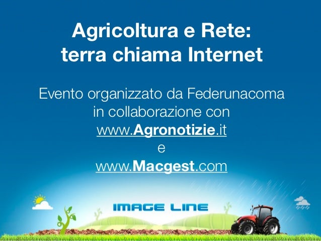 Agricoltura e Rete:   terra chiama InternetEvento organizzato da Federunacoma        in collaborazione con         www.Agr...