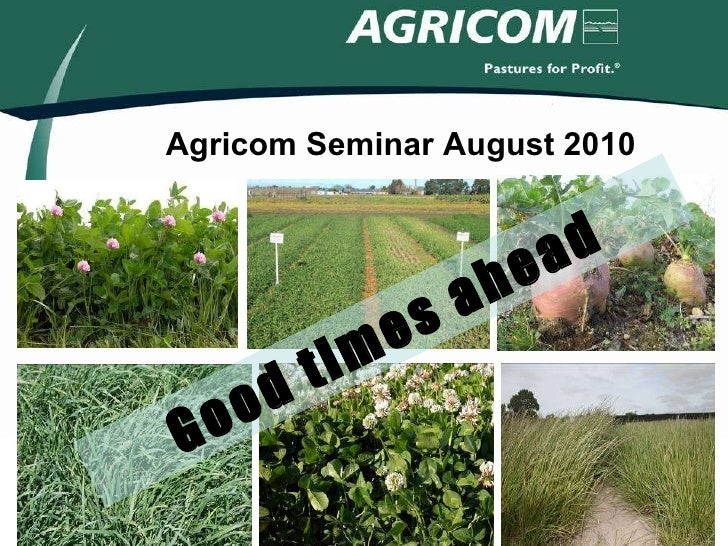 Agricom Seminar August 2010 Good times ahead