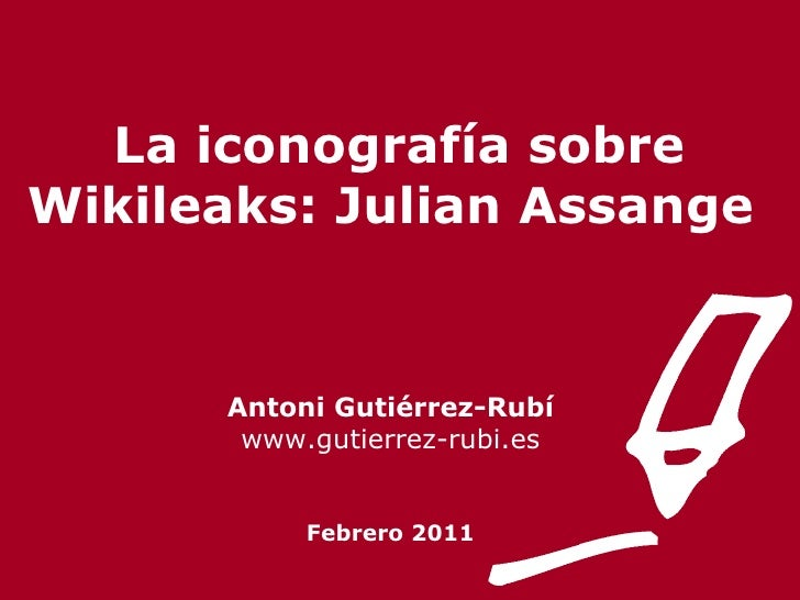 La iconocgrafía sobre Wikileaks: Julian Assange Antoni Gutiérrez-Rubí www.gutierrez-rubi.es Febrero 2011