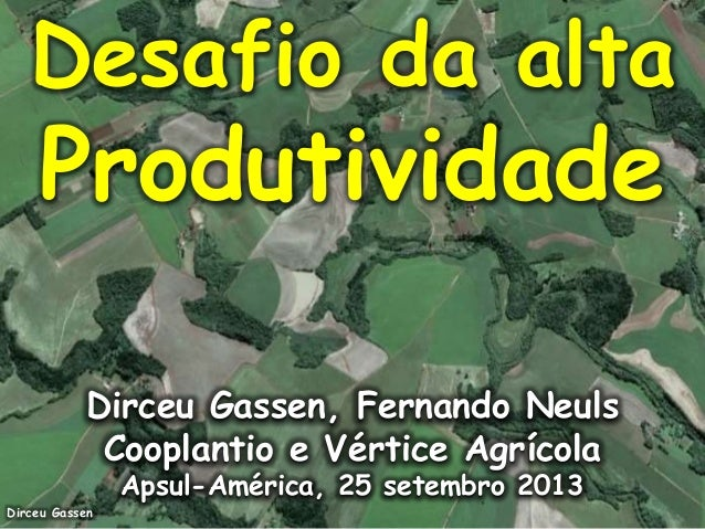 Desafio da alta  Produtividade Dirceu Gassen, Fernando Neuls Cooplantio e Vértice Agrícola Apsul-América, 25 setembro 2013...