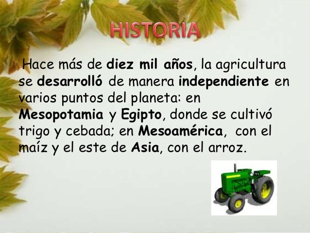 Hace más de diez mil años, la agricultura  se desarrolló de manera independiente en  varios puntos del planeta: en  Mesopo...