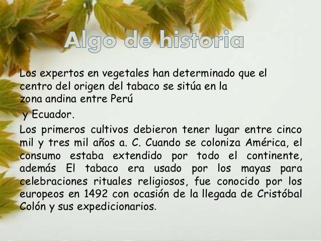 Fumar (inhalar y exhalar el humo del tabaco) era una  de las muchas variedades de consumo en América del  Sur.  Tiempo des...