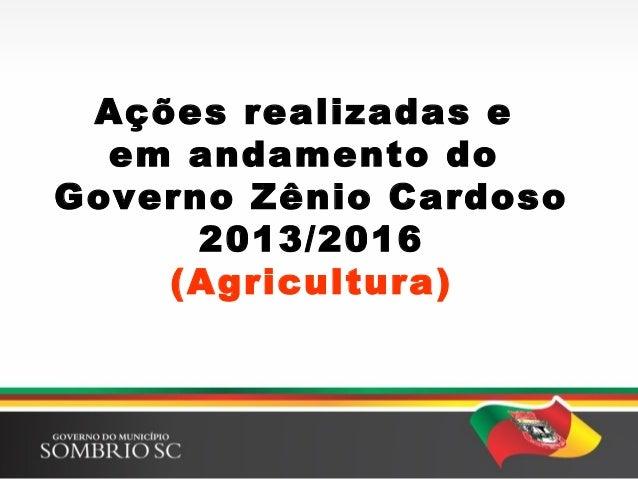 Ações realizadas e em andamento do Governo Zênio Cardoso 2013/2016 (Agricultura)