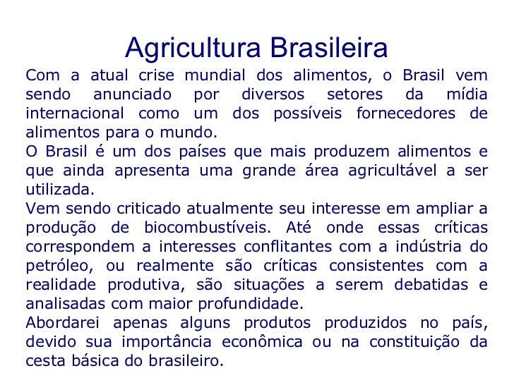Agricultura Brasileira Com a atual crise mundial dos alimentos, o Brasil vem sendo anunciado por diversos setores da mídia...