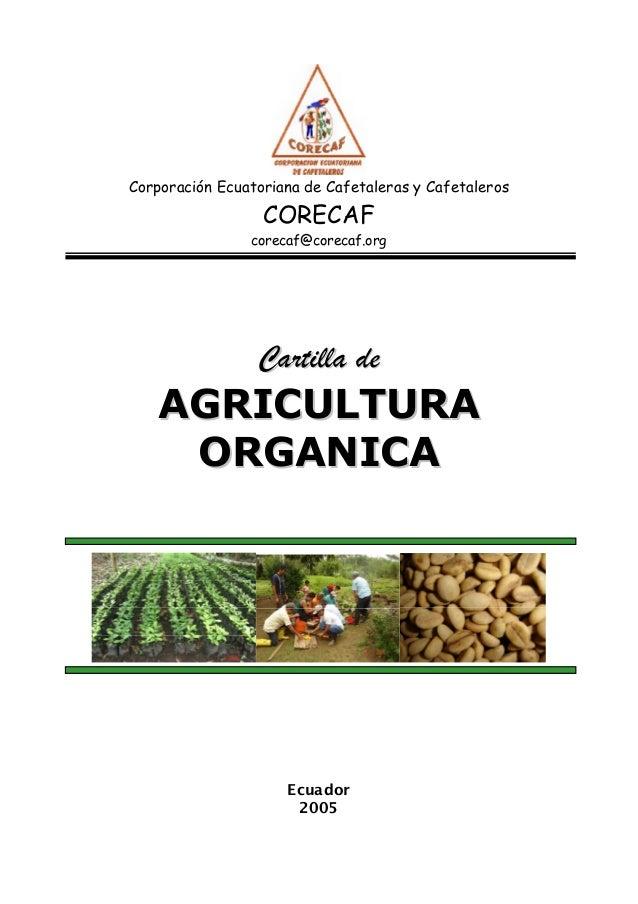 Corporación Ecuatoriana de Cafetaleras y Cafetaleros  CORECAF  corecaf@corecaf.org  Cartilla de  AGRICULTURA ORGANICA  Ecu...