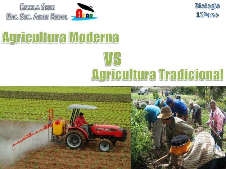 Biologia <br />12ºano<br />Agricultura Moderna <br />VS<br />Agricultura Tradicional<br />