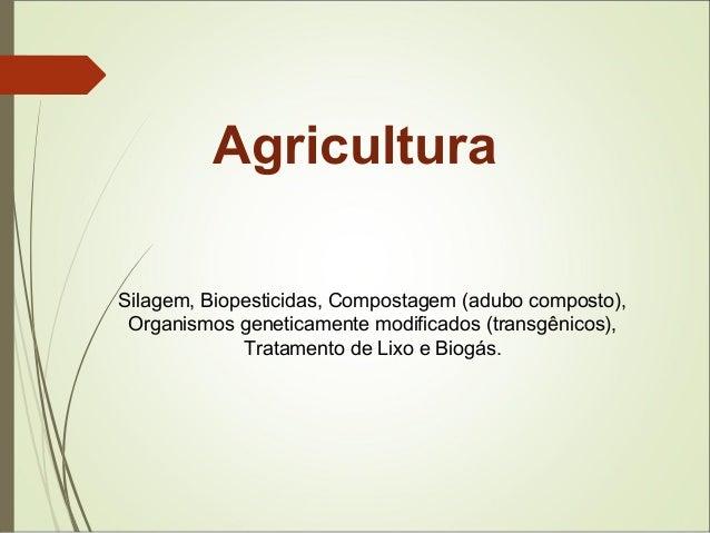 Agricultura Silagem, Biopesticidas, Compostagem (adubo composto), Organismos geneticamente modificados (transgênicos), Tra...