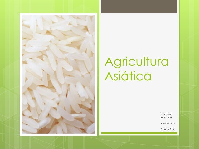 Agricultura Asiática Caroline Andrade Renan Diaz 2º Ano E.M.