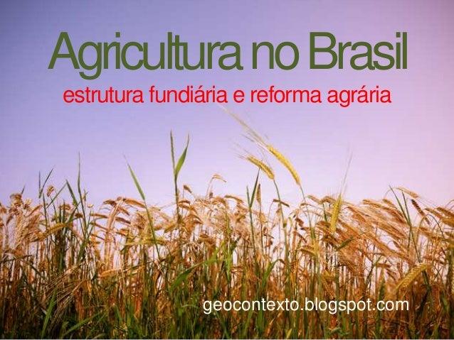 AgriculturanoBrasil estrutura fundiária e reforma agrária geocontexto.blogspot.com