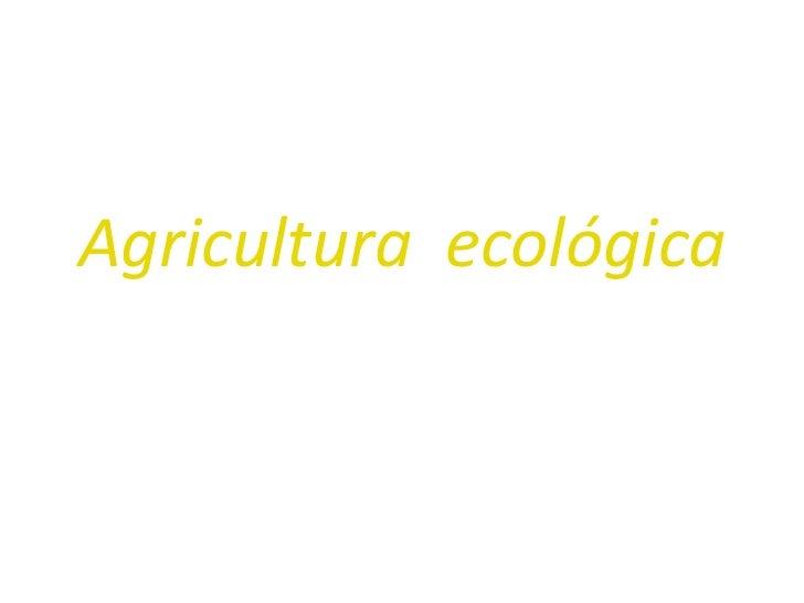 Agricultura  ecológica<br />