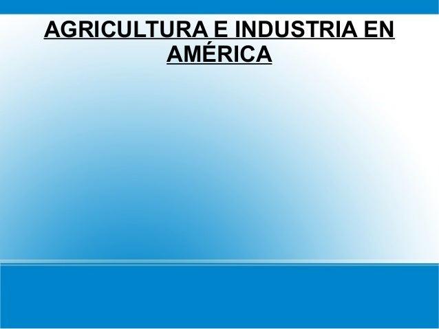 AGRICULTURA E INDUSTRIA ENAMÉRICA