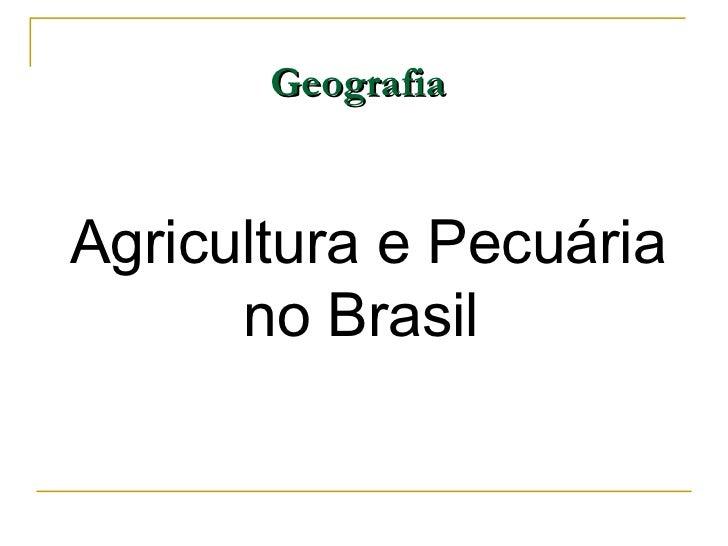GeografiaAgricultura e Pecuária      no Brasil