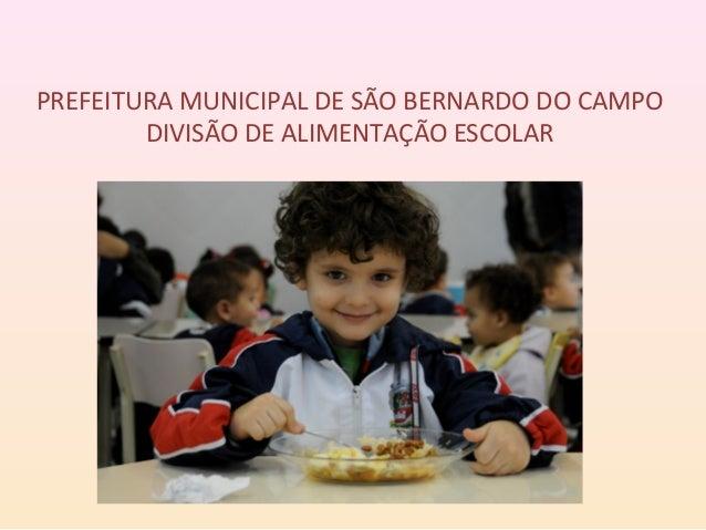 PREFEITURA MUNICIPAL DE SÃO BERNARDO DO CAMPODIVISÃO DE ALIMENTAÇÃO ESCOLAR