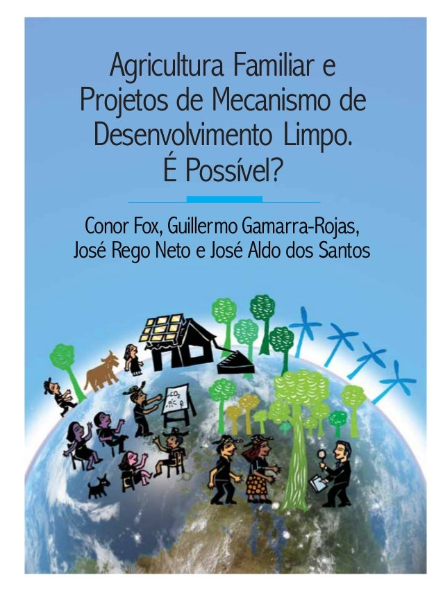 Agricultura Familiar e Projetos de Mecanismo de Desenvolvimento Limpo. É Possível? ConorFox, GuillermoGamarra-Rojas, José ...