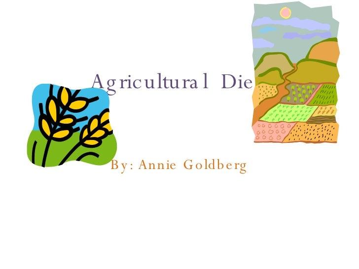 Agricultural  Diet By: Annie Goldberg
