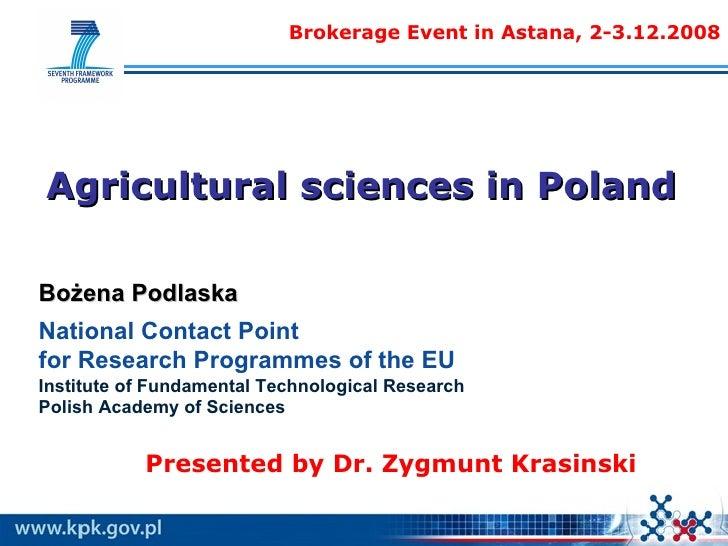 Agricultural sciences in Poland Brokerage Event in Astana, 2-3.12.2008 Bożena Podlaska National Contact Point  for Researc...