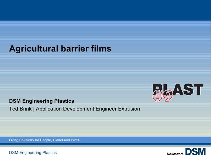 Agricultural barrier filmsDSM Engineering PlasticsTed Brink | Application Development Engineer ExtrusionLiving Solutions f...
