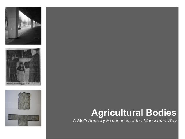 Agricultural Bodies A Multi Sensory Experience of the Mancunian Way