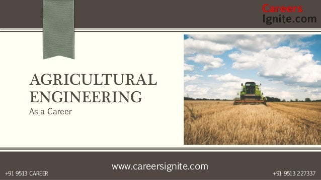 www.careersignite.com +91 9513 227337+91 9513 CAREER AGRICULTURAL ENGINEERING As a Career