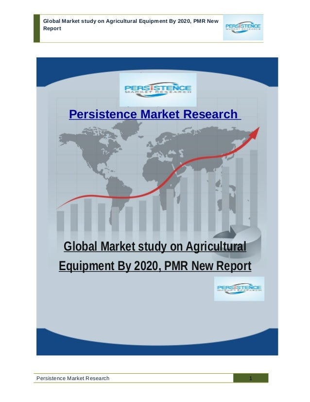 Global Market study on Agricultural Equipment By 2020, PMR New Report Persistence Market Research Global Market study on A...