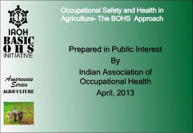 Occupational Safety and Health in Agriculture- The BOHS Approach Prepared in Public Interest By Indian Association of Occu...