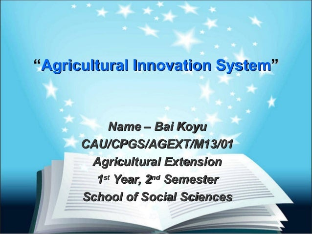 """""Agricultural Innovation SystemAgricultural Innovation System"""" Name – Bai KoyuName – Bai Koyu CAU/CPGS/AGEXT/M13/01CAU/C..."