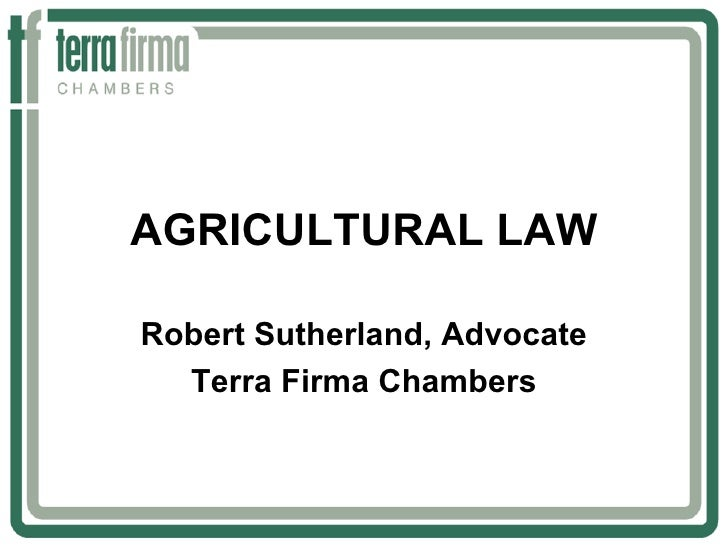 AGRICULTURAL LAWRobert Sutherland, Advocate  Terra Firma Chambers