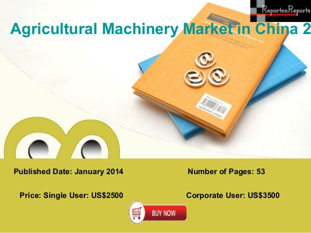 Agricultural Machinery Market in China 2  Published Date: January 2014 Price: Single User: US$2500  Number of Pages: 53 Co...