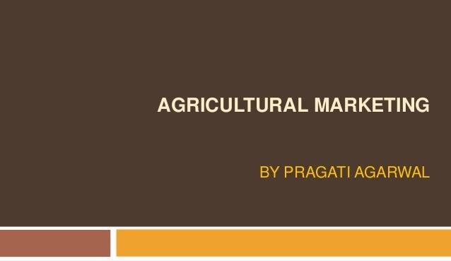 AGRICULTURAL MARKETING BY PRAGATI AGARWAL