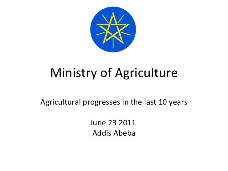 Ministry of Agriculture Agricultural progresses in the last 10 years June 23 2011  Addis Abeba