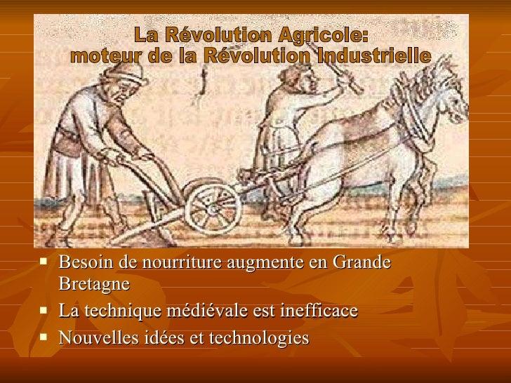 <ul><li>Besoin de nourriture augmente en Grande Bretagne  </li></ul><ul><li>La technique médiévale est inefficace  </li></...