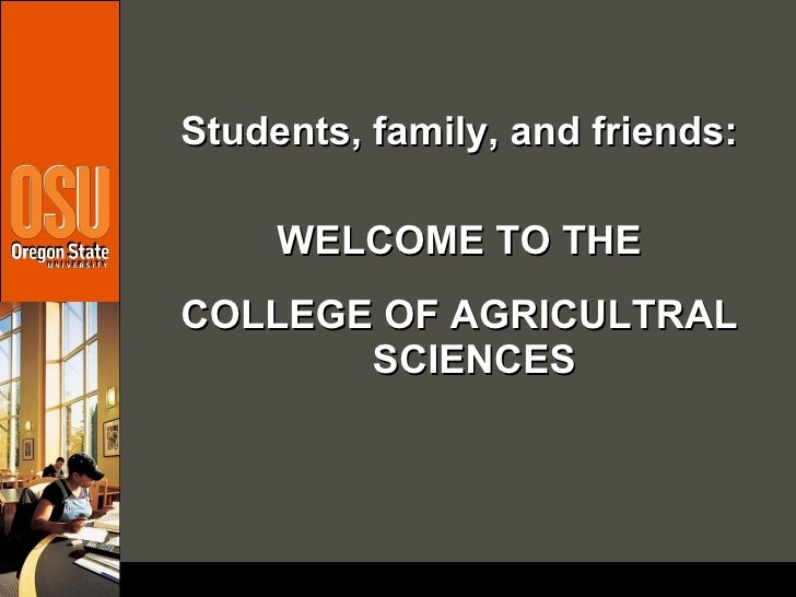 <ul><li>Students, family, and friends: </li></ul><ul><li>WELCOME TO THE </li></ul><ul><li>COLLEGE OF AGRICULTRAL SCIENCES ...