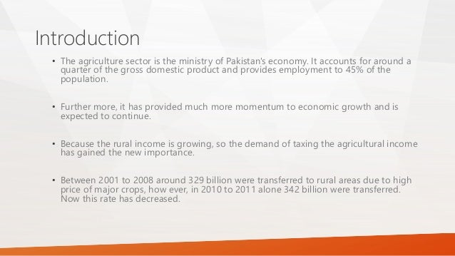agriculture tax in pakistan Karachi: the agriculture sector in pakistan contributes around 21% of total  gross domestic product (gdp), but the cumulative collection of.