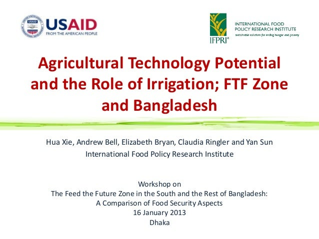 Agricultural Technology Potentialand the Role of Irrigation; FTF Zone          and Bangladesh  Hua Xie, Andrew Bell, Eliza...