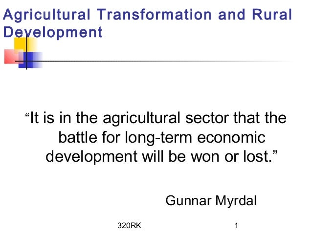 "320RK 1Agricultural Transformation and RuralDevelopment""It is in the agricultural sector that thebattle for long-term econ..."
