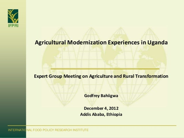 IFPRI              Agricultural Modernization Experiences in Uganda              Expert Group Meeting on Agriculture and R...