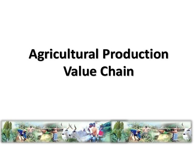 Agricultural Production  Value Chain