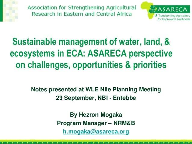 Sustainable management of water, land, & ecosystems in ECA: ASARECA perspective on challenges, opportunities & priorities ...